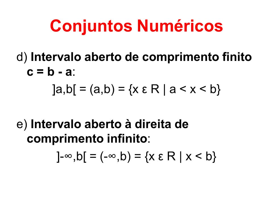 Conjuntos Numéricos d) Intervalo aberto de comprimento finito c = b - a: ]a,b[ = (a,b) = {x ε R | a < x < b}